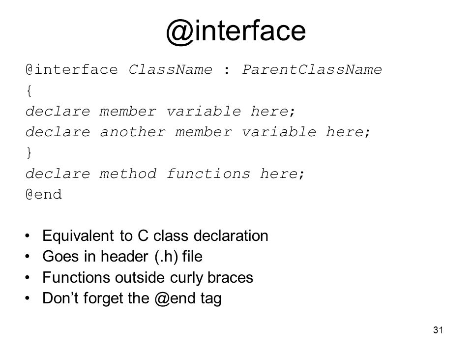 31 ClassName : ParentClassName { declare member variable here; declare another member variable here; } declare method functions Equivalent to C class declaration Goes in header (.h) file Functions outside curly braces Dont forget tag