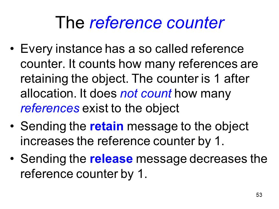 53 The reference counter Every instance has a so called reference counter.