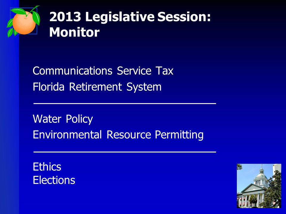 Communications Service Tax Florida Retirement System Water Policy Environmental Resource Permitting Ethics Elections 2013 Legislative Session: Monitor