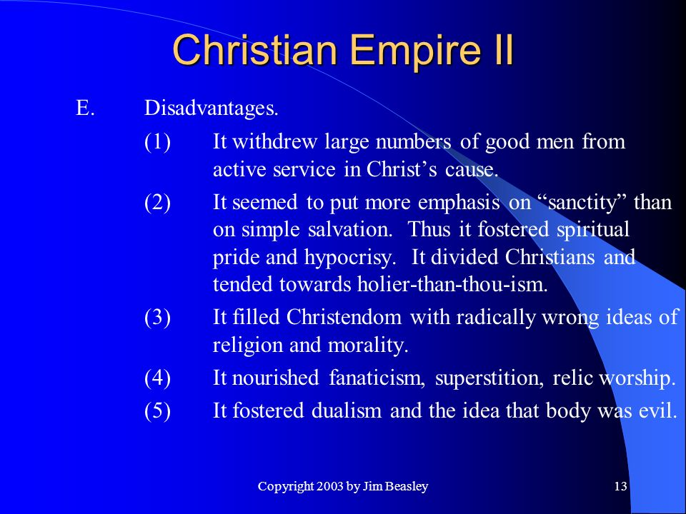 Copyright 2003 by Jim Beasley13 Christian Empire II E.Disadvantages.