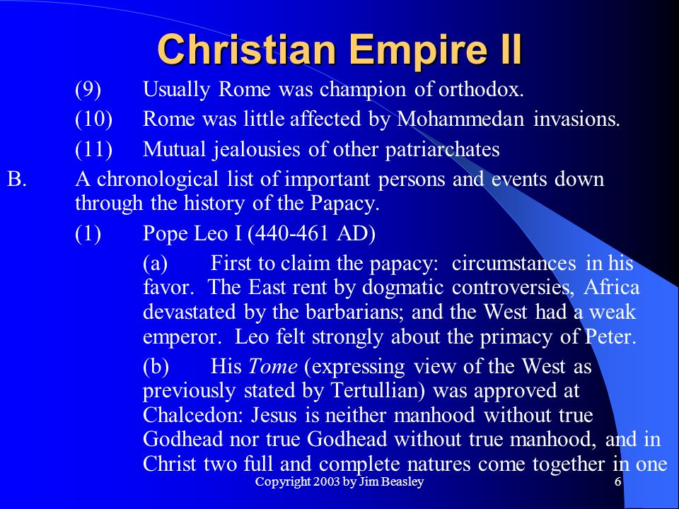 Copyright 2003 by Jim Beasley6 Christian Empire II (9)Usually Rome was champion of orthodox.