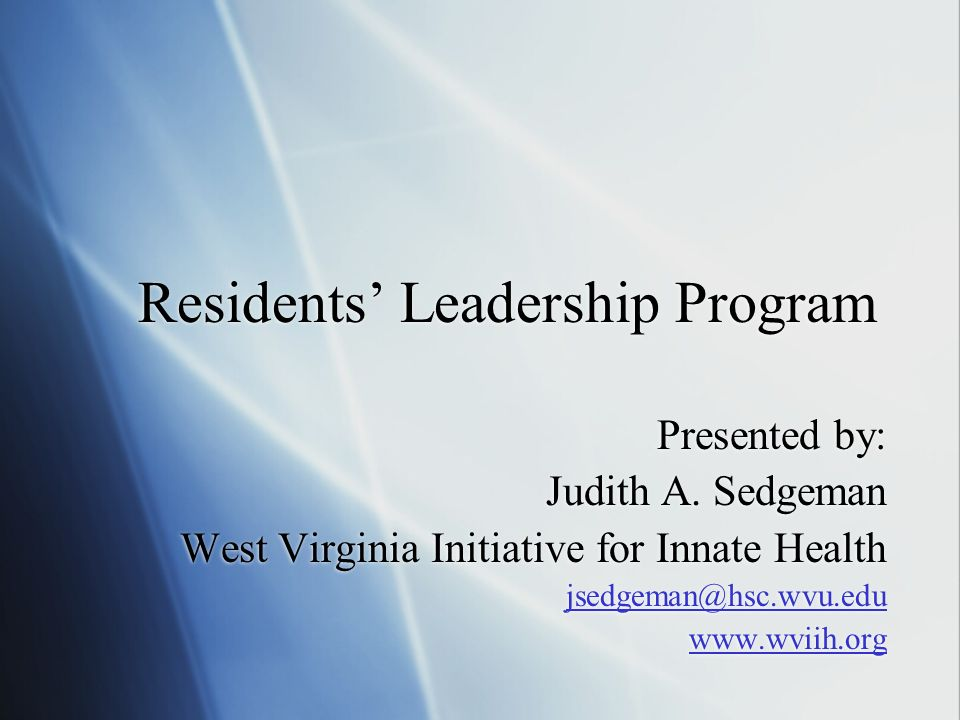 Residents Leadership Program Presented by: Judith A.