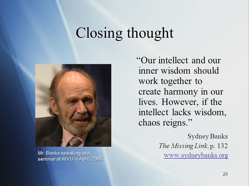 20 Closing thought Our intellect and our inner wisdom should work together to create harmony in our lives.