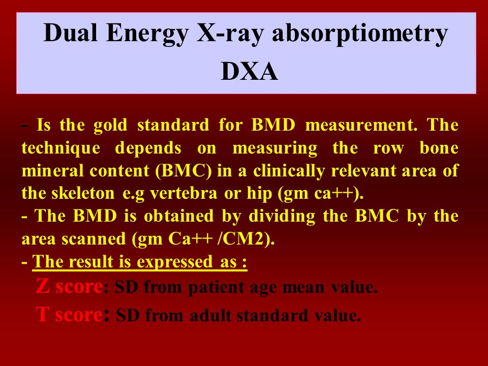 uMeasurement of BMD: YMost commonly used: - Dual-energy X-ray absorptiomery (DXA).