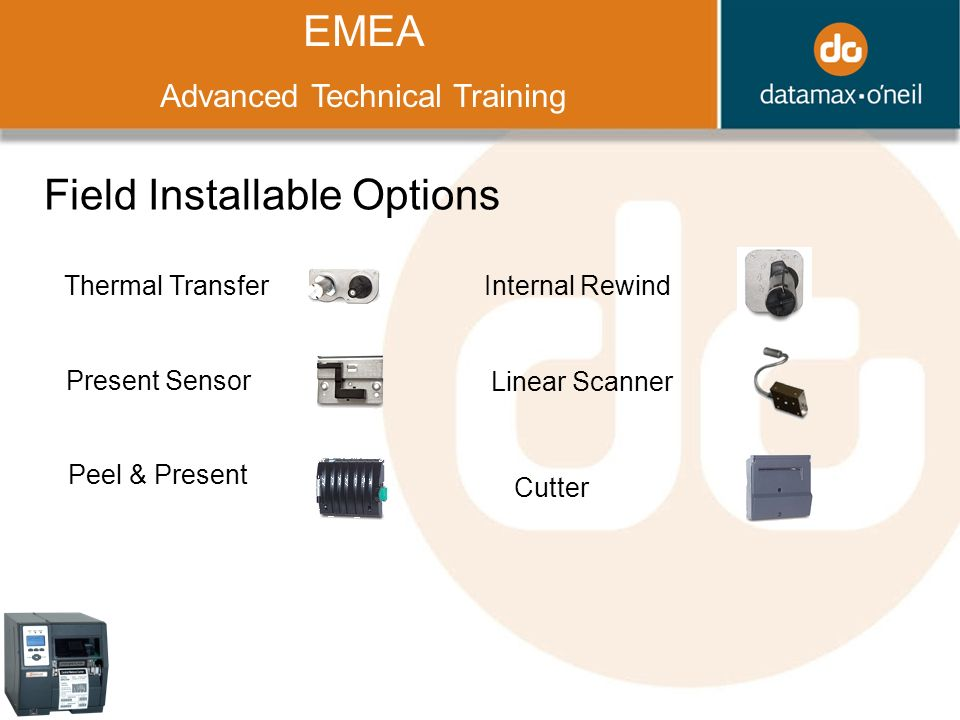 Title EMEA Advanced Technical Training Field Installable Options Thermal Transfer Present Sensor Peel & Present Cutter Internal Rewind Linear Scanner