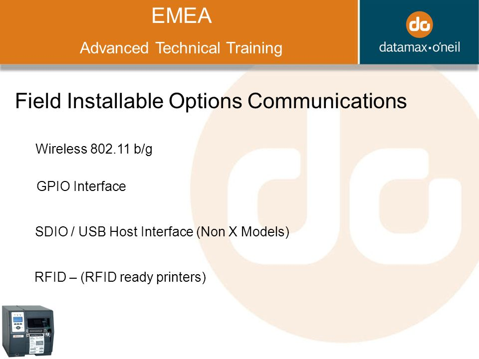 Title EMEA Advanced Technical Training Field Installable Options Communications Wireless b/g GPIO Interface SDIO / USB Host Interface (Non X Models) RFID – (RFID ready printers)