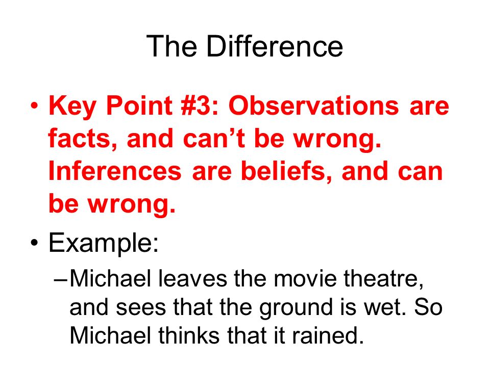 The Difference Key Point #3: Observations are facts, and cant be wrong.
