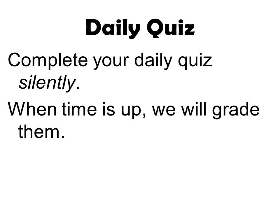 Daily Quiz Complete your daily quiz silently. When time is up, we will grade them.