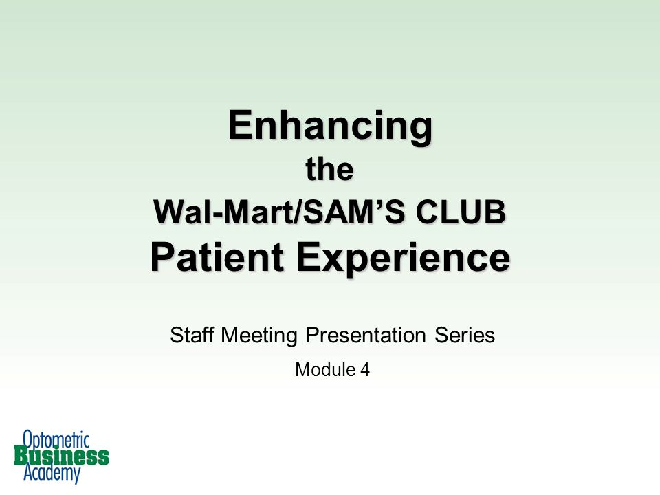 Enhancing the Wal-Mart/SAMS CLUB Patient Experience Staff Meeting Presentation Series Module 4