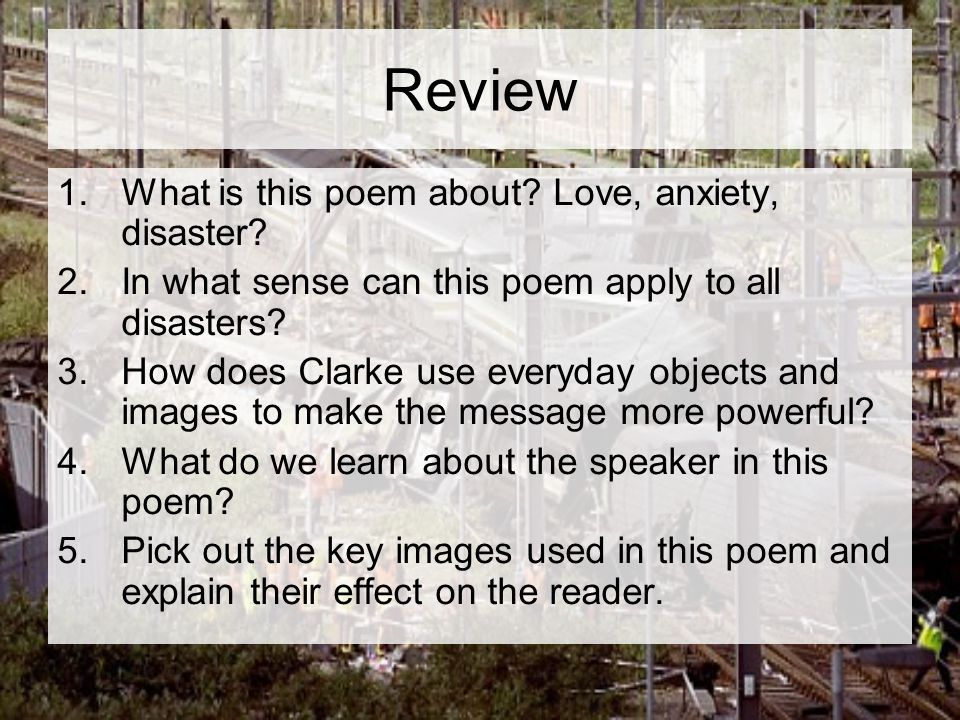 Review 1.What is this poem about. Love, anxiety, disaster.