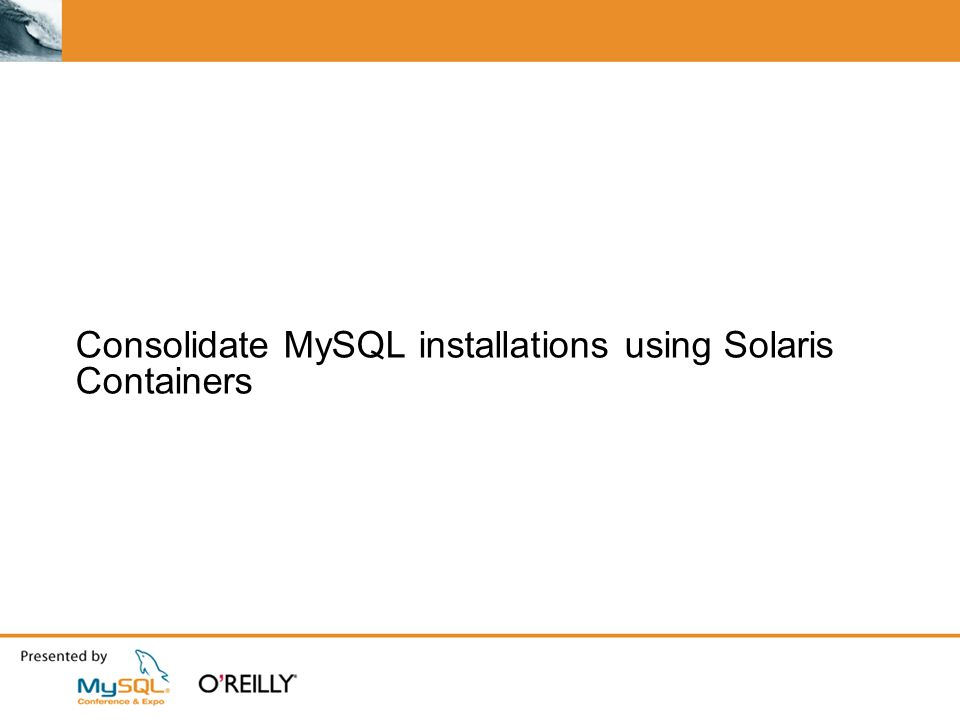 Consolidate MySQL installations using Solaris Containers