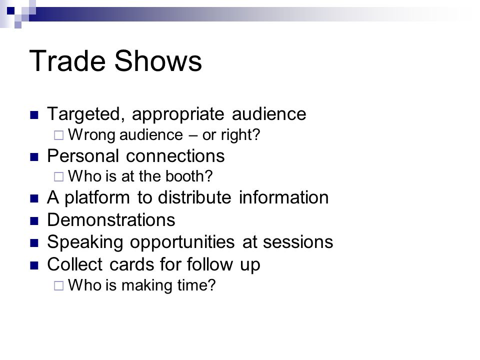 Trade Shows Targeted, appropriate audience Wrong audience – or right.