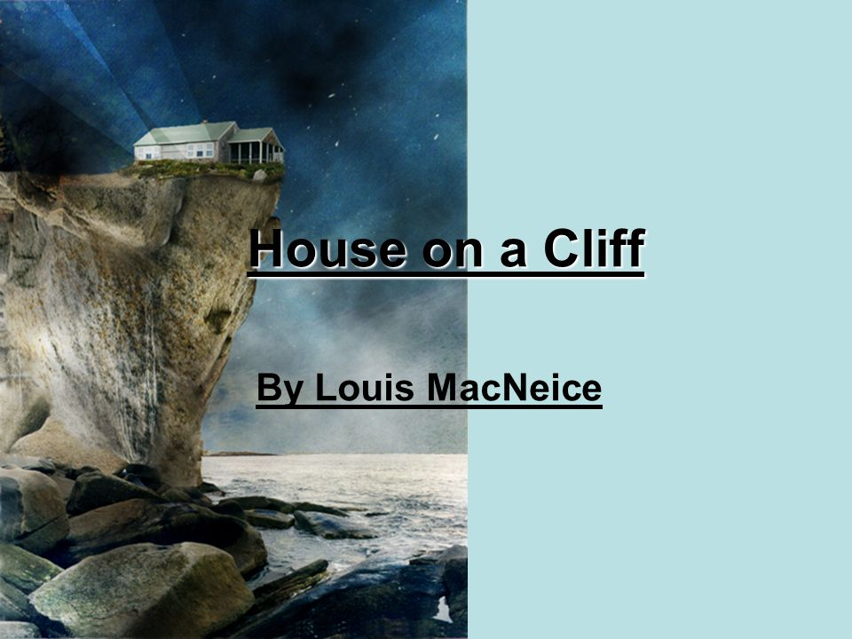 House on a Cliff By Louis MacNeice