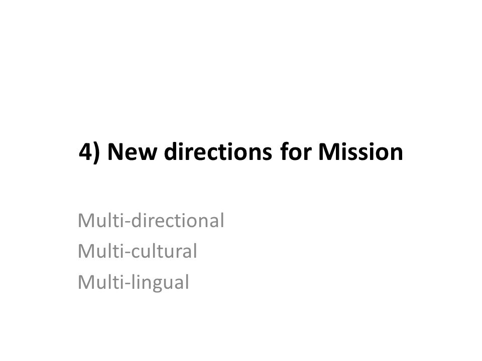 4) New directions for Mission Multi-directional Multi-cultural Multi-lingual