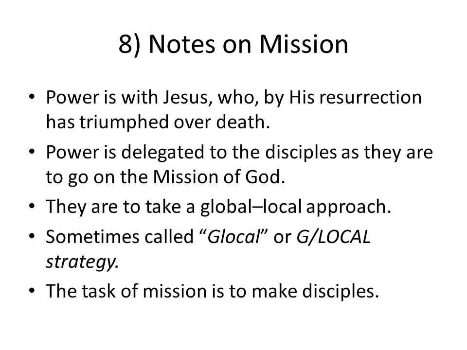 8) Notes on Mission Power is with Jesus, who, by His resurrection has triumphed over death.