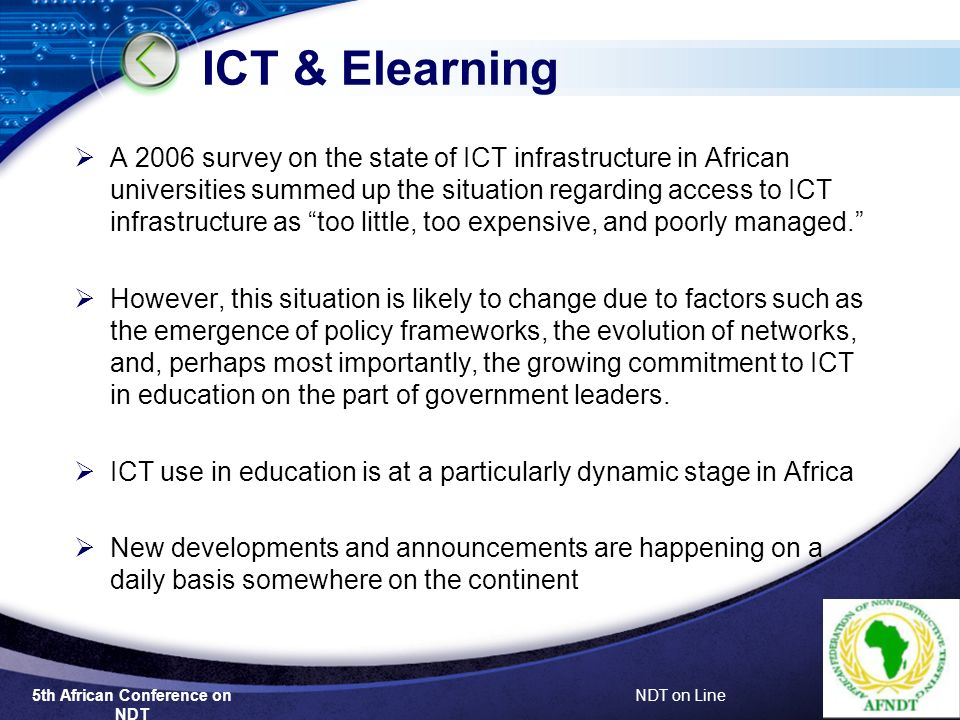 5th African Conference on NDT NDT on Line ICT & Elearning A 2006 survey on the state of ICT infrastructure in African universities summed up the situation regarding access to ICT infrastructure as too little, too expensive, and poorly managed.