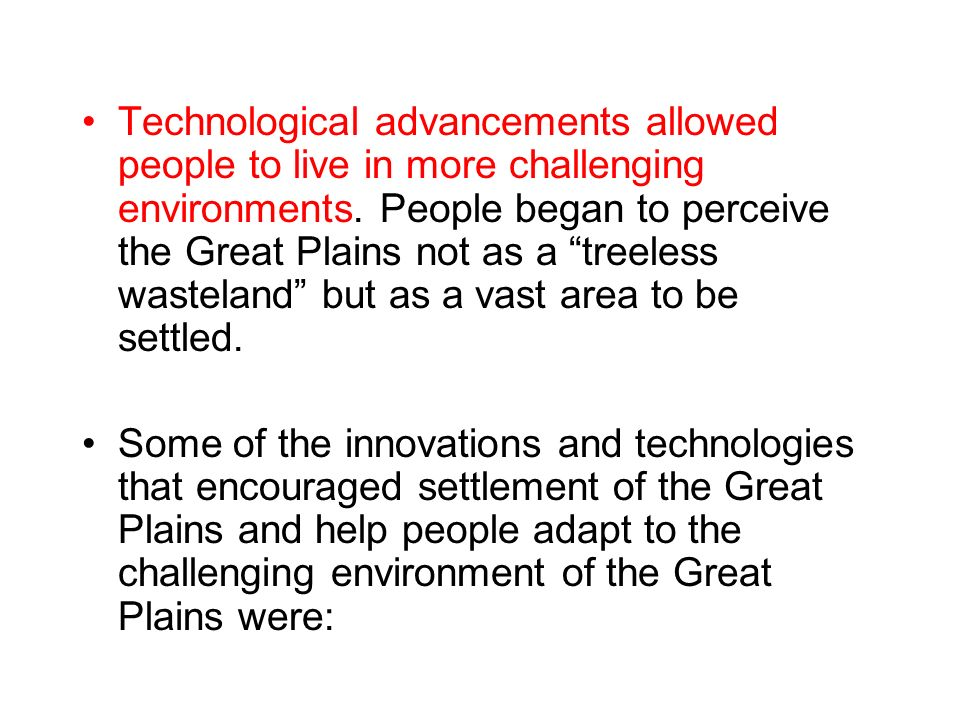 Technological advancements allowed people to live in more challenging environments.