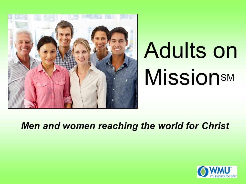 Adults on Mission SM Men and women reaching the world for Christ