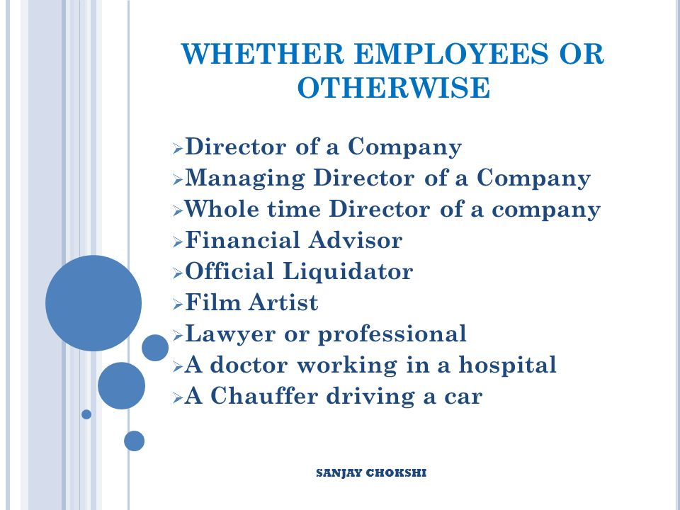 WHETHER EMPLOYEES OR OTHERWISE Director of a Company Managing Director of a Company Whole time Director of a company Financial Advisor Official Liquidator Film Artist Lawyer or professional A doctor working in a hospital A Chauffer driving a car SANJAY CHOKSHI