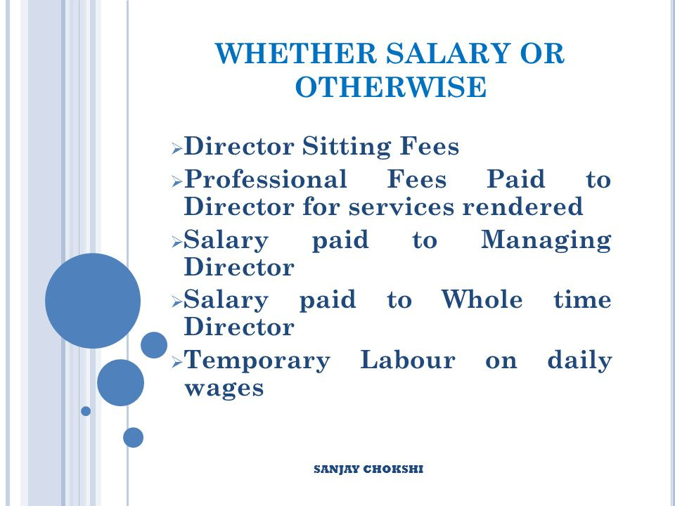 WHETHER SALARY OR OTHERWISE Director Sitting Fees Professional Fees Paid to Director for services rendered Salary paid to Managing Director Salary paid to Whole time Director Temporary Labour on daily wages SANJAY CHOKSHI
