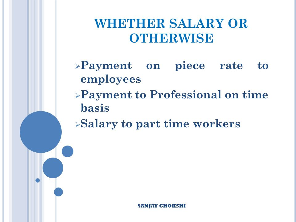 WHETHER SALARY OR OTHERWISE Payment on piece rate to employees Payment to Professional on time basis Salary to part time workers SANJAY CHOKSHI