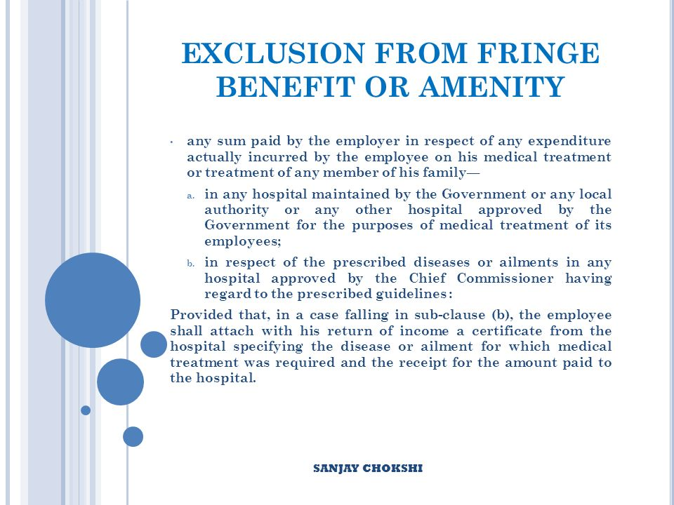 EXCLUSION FROM FRINGE BENEFIT OR AMENITY any sum paid by the employer in respect of any expenditure actually incurred by the employee on his medical treatment or treatment of any member of his family a.