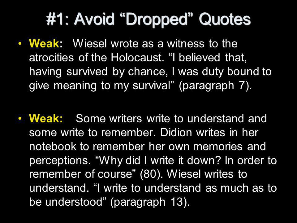 #1: Avoid Dropped Quotes Weak: Wiesel wrote as a witness to the atrocities of the Holocaust.