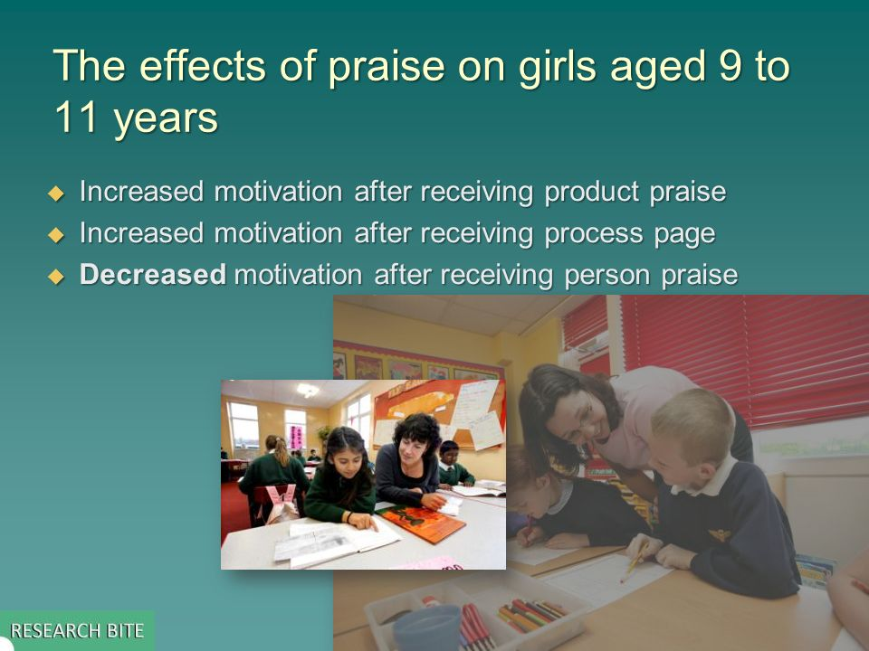 The effects of praise on girls aged 9 to 11 years Increased motivation after receiving product praise Increased motivation after receiving product praise Increased motivation after receiving process page Increased motivation after receiving process page Decreased motivation after receiving person praise Decreased motivation after receiving person praise