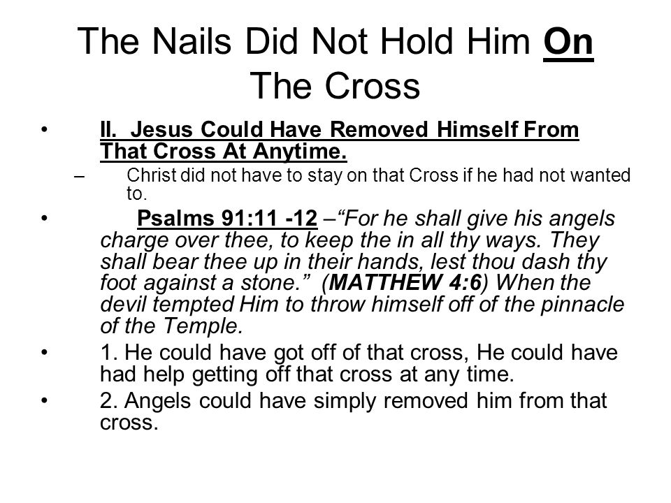 The Nails Did Not Hold Him On The Cross II.