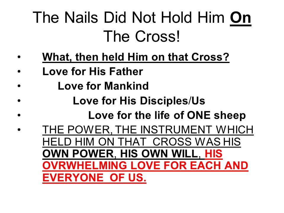 The Nails Did Not Hold Him On The Cross. What, then held Him on that Cross.