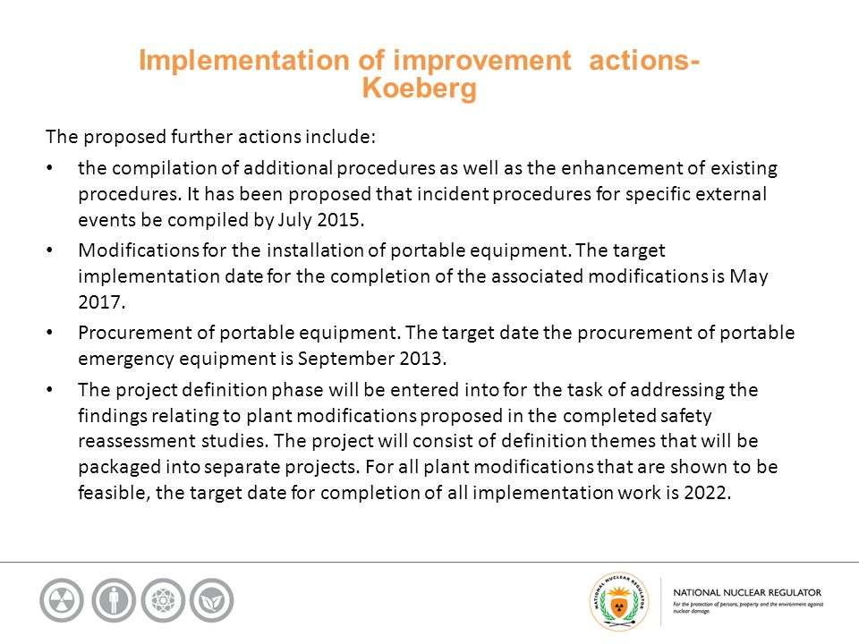 Implementation of improvement actions- Koeberg The proposed further actions include: the compilation of additional procedures as well as the enhancement of existing procedures.
