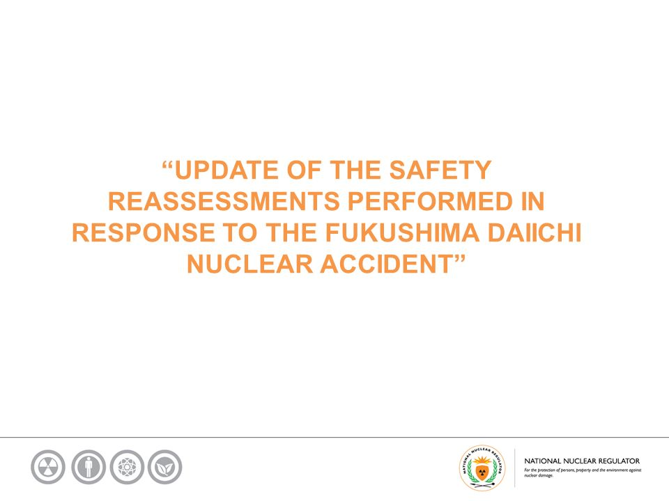 UPDATE OF THE SAFETY REASSESSMENTS PERFORMED IN RESPONSE TO THE FUKUSHIMA DAIICHI NUCLEAR ACCIDENT