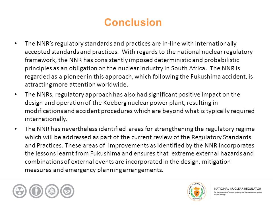 Conclusion The NNRs regulatory standards and practices are in-line with internationally accepted standards and practices.