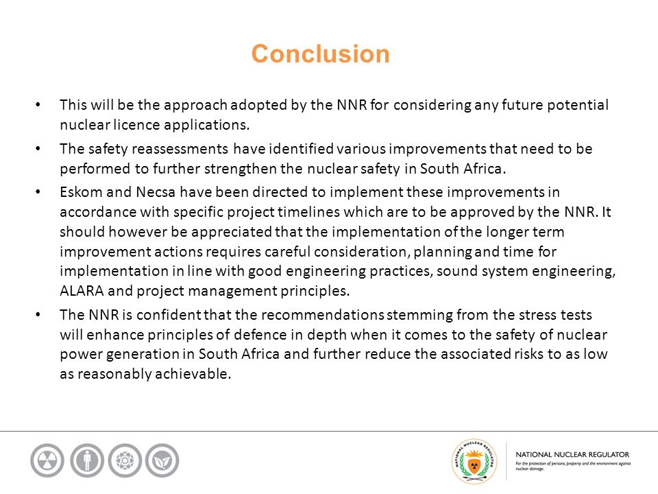 Conclusion This will be the approach adopted by the NNR for considering any future potential nuclear licence applications.