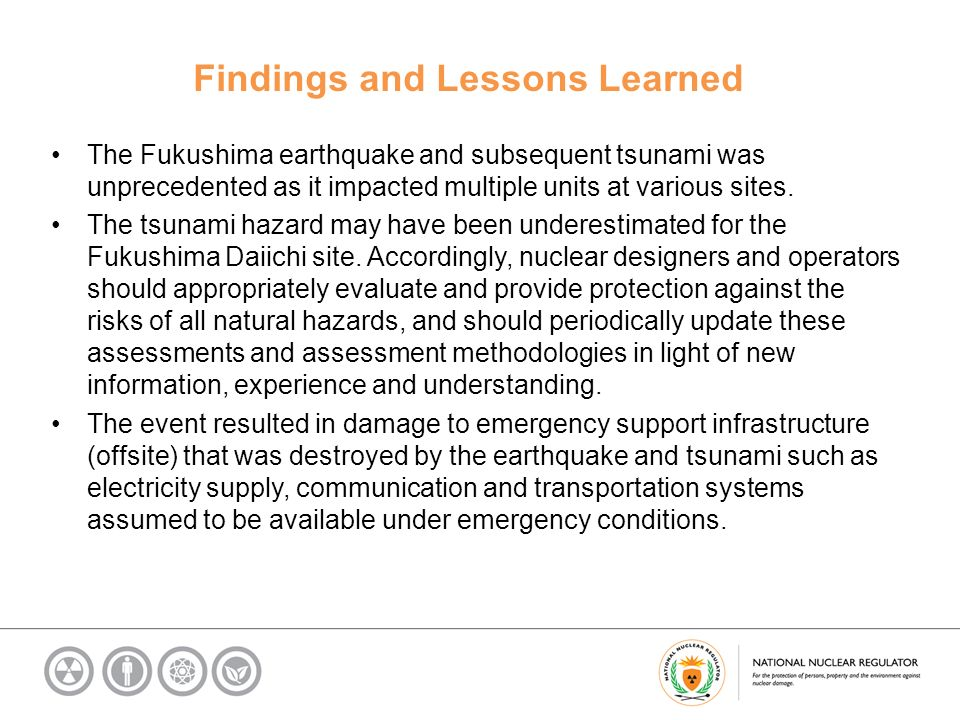 Findings and Lessons Learned The Fukushima earthquake and subsequent tsunami was unprecedented as it impacted multiple units at various sites.