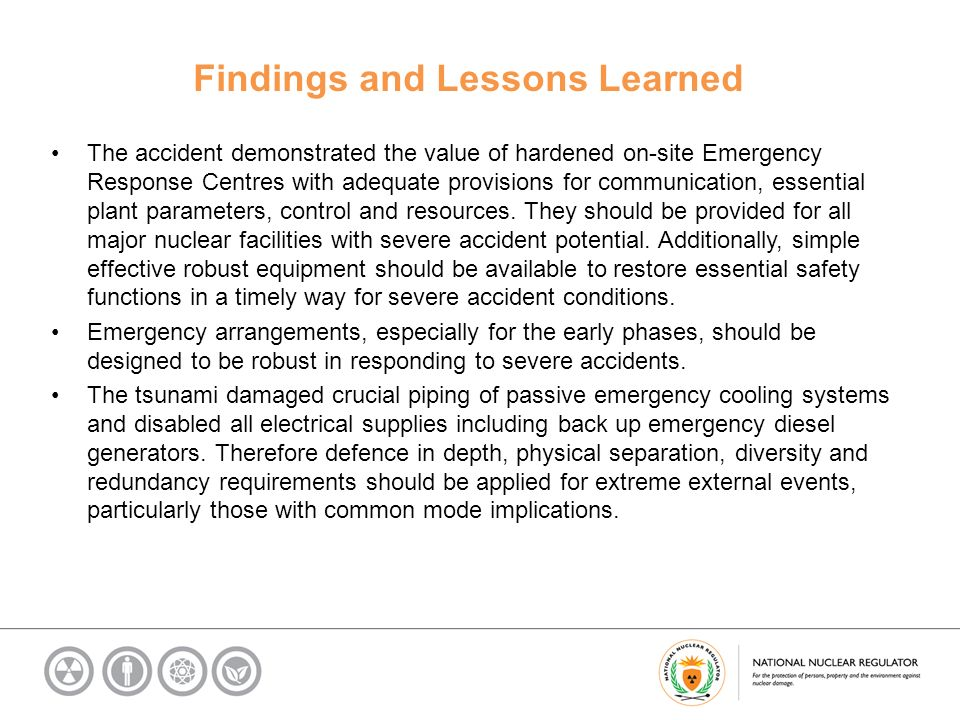 Findings and Lessons Learned The accident demonstrated the value of hardened on-site Emergency Response Centres with adequate provisions for communication, essential plant parameters, control and resources.