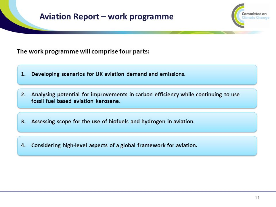 Aviation Report – work programme The work programme will comprise four parts: 1.Developing scenarios for UK aviation demand and emissions.