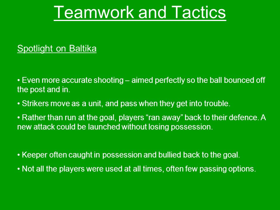 Teamwork and Tactics Spotlight on Baltika Even more accurate shooting – aimed perfectly so the ball bounced off the post and in.