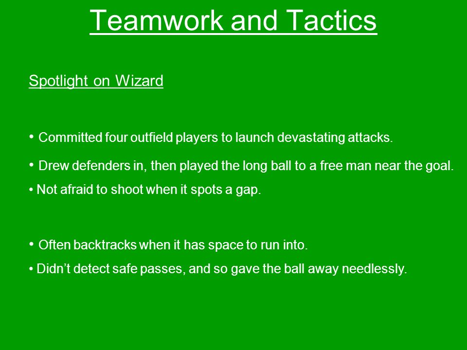 Teamwork and Tactics Spotlight on Wizard Committed four outfield players to launch devastating attacks.