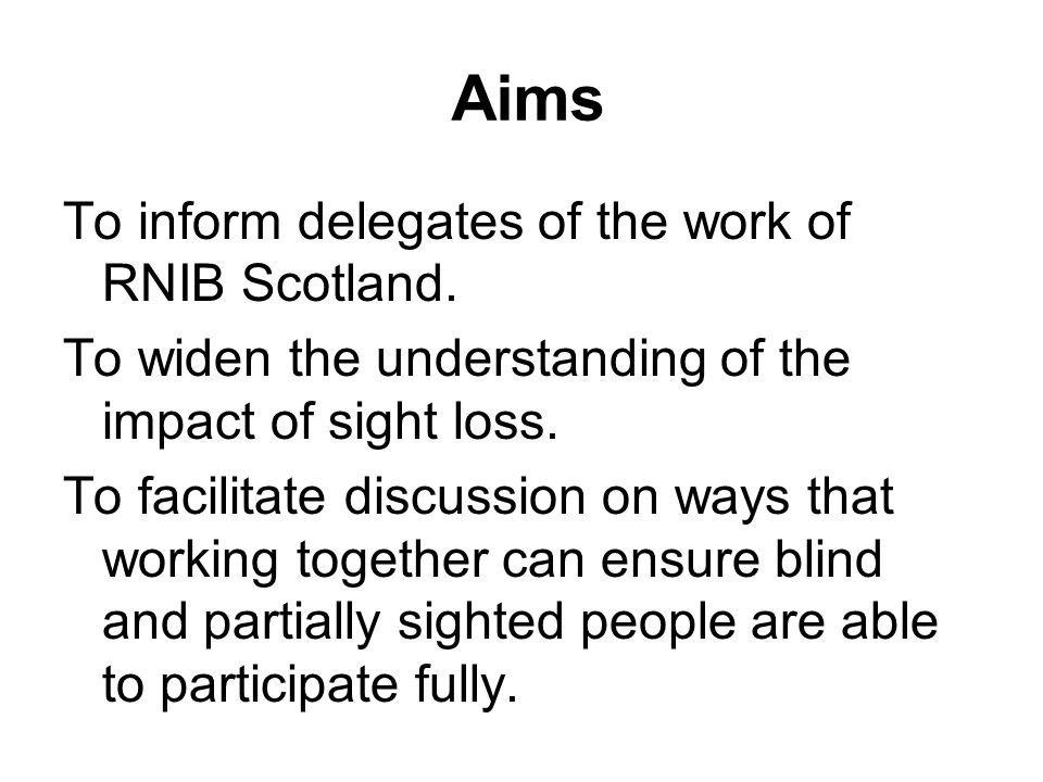 Aims To inform delegates of the work of RNIB Scotland.