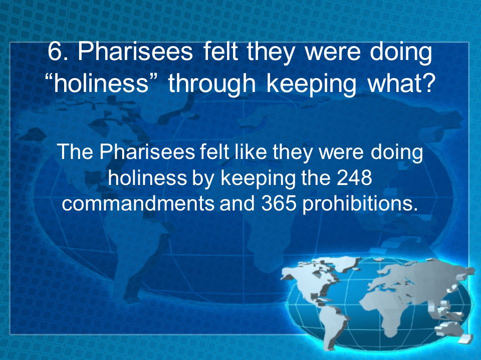 6. Pharisees felt they were doing holiness through keeping what.