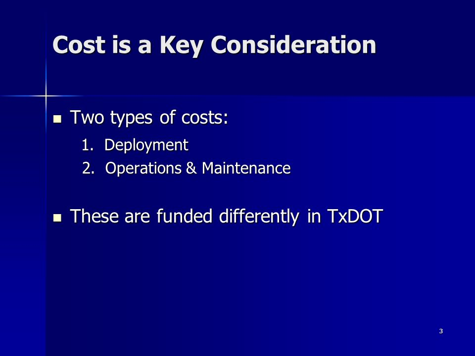 3 Cost is a Key Consideration Two types of costs: Two types of costs: 1.