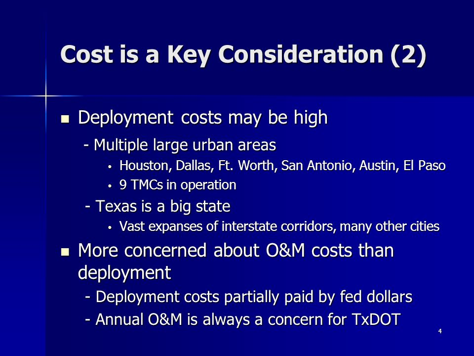 4 Cost is a Key Consideration (2) Deployment costs may be high Deployment costs may be high - Multiple large urban areas - Multiple large urban areas Houston, Dallas, Ft.