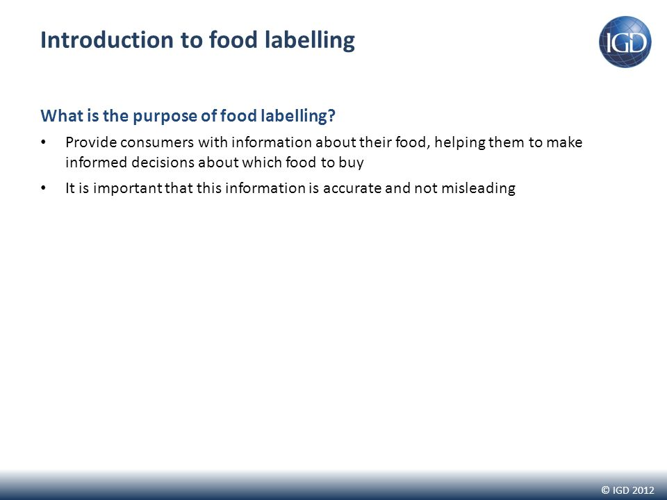 © IGD 2012 Introduction to food labelling What is the purpose of food labelling.