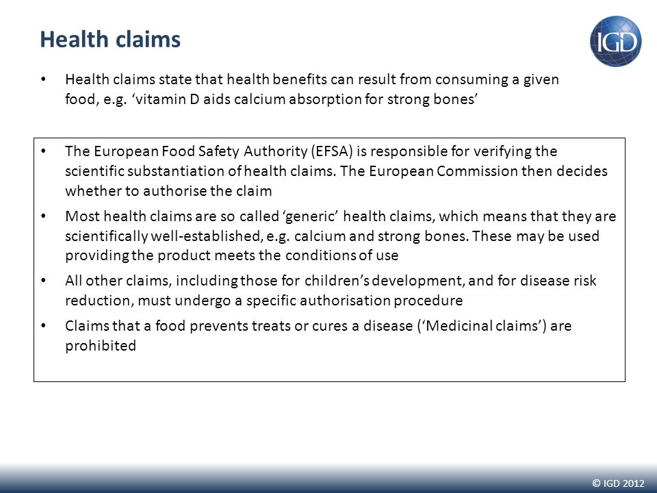 © IGD 2012 Health claims The European Food Safety Authority (EFSA) is responsible for verifying the scientific substantiation of health claims.