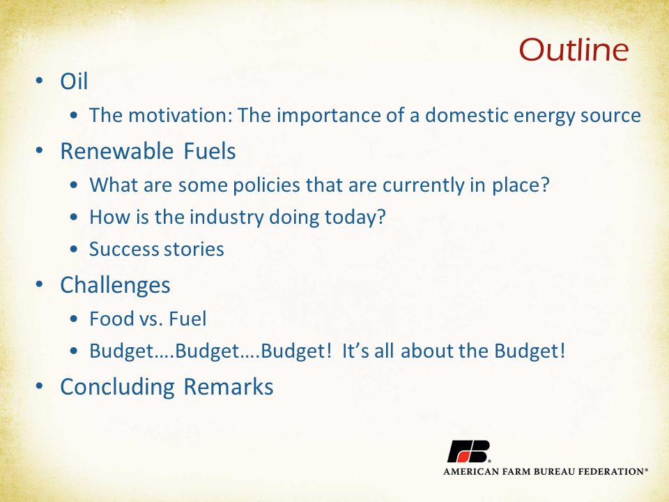 Outline Oil The motivation: The importance of a domestic energy source Renewable Fuels What are some policies that are currently in place.