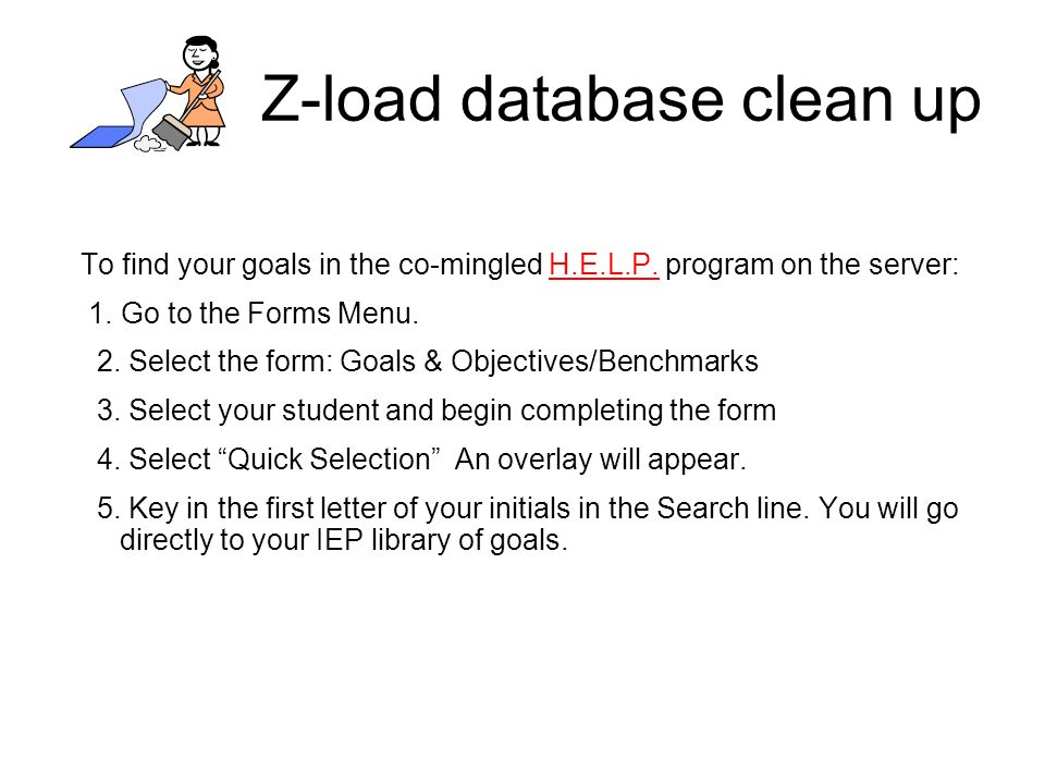 Z-load database clean up To find your goals in the co-mingled H.E.L.P.