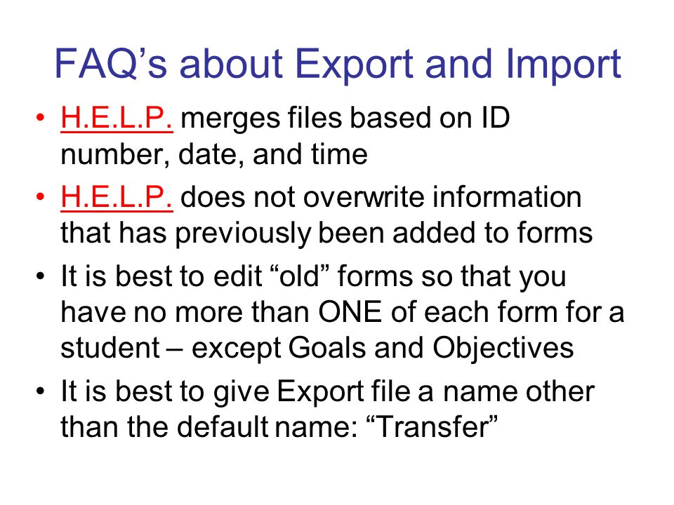 FAQs about Export and Import H.E.L.P. merges files based on ID number, date, and time H.E.L.P.
