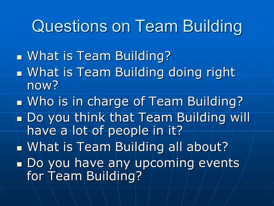Questions on Team Building What is Team Building. What is Team Building.
