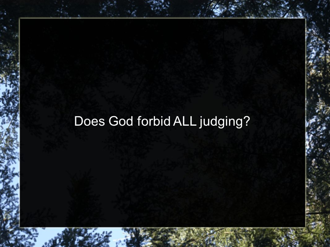 Does God forbid ALL judging